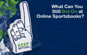 What Can You Still Bet On at Online Sportsbooks?